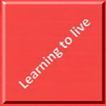 4. Learning to live